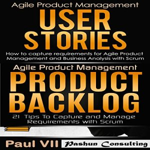 Agile Product Management Box Set: User Stories & Product Backlog - 21 Tips Audiobook By Paul VII cover art