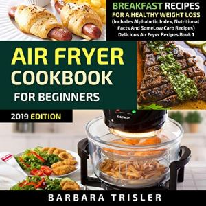 Air Fryer Cookbook for Beginners: Breakfast Recipes for a Healthy Weight Loss Audiobook By Barbara Trisler cover art