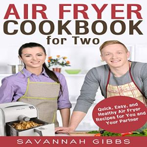 Air Fryer Cookbook for Two Audiobook By Savannah Gibbs cover art