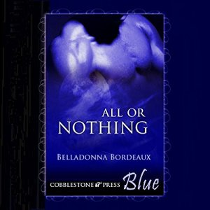 All or Nothing Audiobook By Belladonna Bordeaux cover art