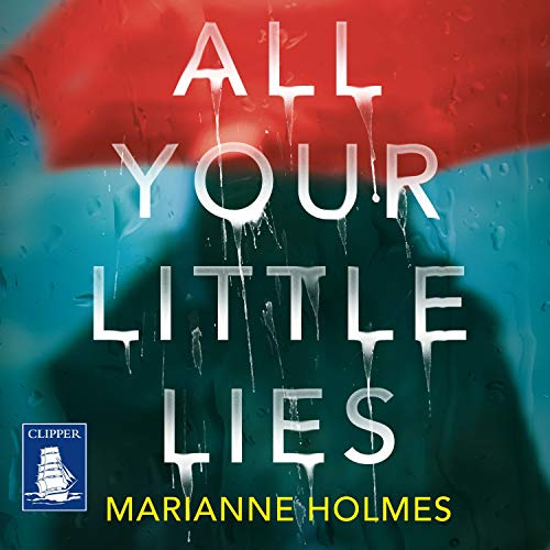 All Your Little Lies Audiobook By Marianne Holmes cover art