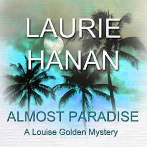 Almost Paradise: A Louise Golden Mystery Audiobook By Laurie Hanan cover art