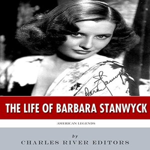American Legends: The Life of Barbara Stanwyck Audiobook By Charles River Editors cover art