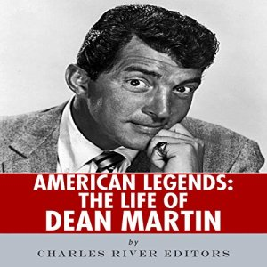 American Legends: The Life of Dean Martin Audiobook By Charles River Editors cover art