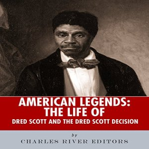 American Legends: The Life of Dred Scott and the Dred Scott Decision Audiobook By Charles River Editors cover art