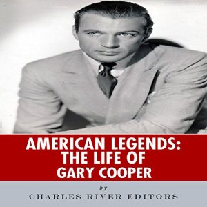 American Legends: The Life of Gary Cooper Audiobook By Charles River Editors cover art