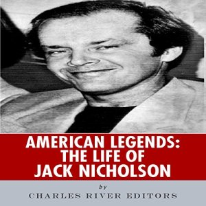American Legends: The Life of Jack Nicholson Audiobook By Charles River Editors cover art