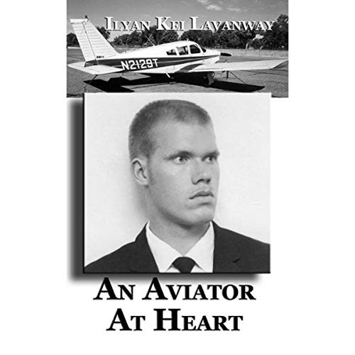 An Aviator at Heart Audiobook By Ilyan Kei Lavanway cover art