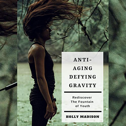 Anti-Aging: Defying Gravity Audiobook By Holly Madison cover art