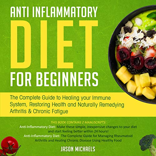 Anti-Inflammatory Diet for Beginners: The Complete Guide to Healing Your Immune System, Restoring Health and Naturally Remedying Arthritis & Chronic Fatigue Audiobook By Jason Michaels cover art