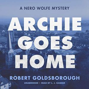 Archie Goes Home: A Nero Wolfe Mystery Audiobook By Robert Goldsborough cover art