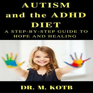 Autism and the ADHD Diet Audiobook By Dr. Kotb cover art
