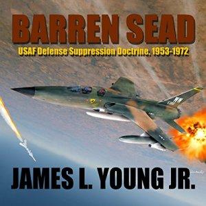 Barren SEAD: USAF Defense Suppression Doctrine, 1953-1972 Audiobook By James L. Young Jr. cover art