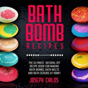 Bath Bomb Recipes Audiobook By Joseph Childs cover art
