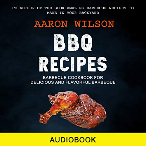 BBQ Recipes: Barbecue Cookbook for Delicious and Flavorful Barbeque Audiobook By Aaron Wilson cover art