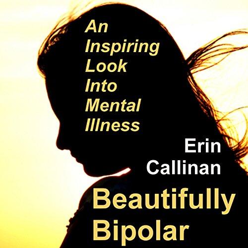 Beautifully Bipolar: An Inspiring Look into Mental Illness Audiobook By Erin Callinan cover art