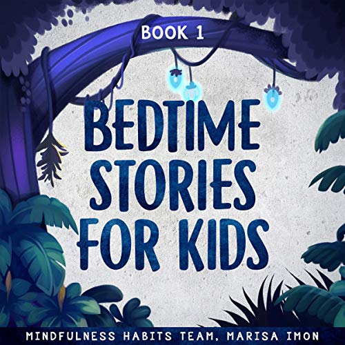 Bedtime Stories for Kids, Book 1: A Collection of Meditation Stories to Help Children Fall Asleep Fast, Learn Mindfulness, and Thrive Audiobook By Mindfulness Habits Team, Marisa Imon cover art