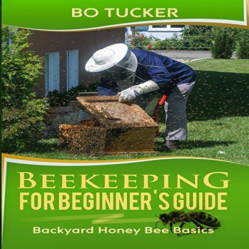 Beekeeping for Beginner's Guide: Backyard Honey Bee Basics Audiobook By Bo Tucker cover art