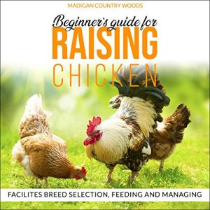 Beginners Guide for Raising Chicken Audiobook By Madigan Country Woods cover art