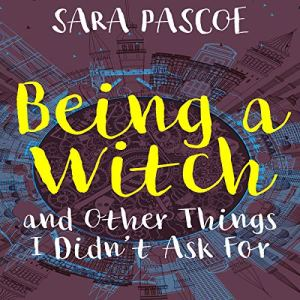 Being a Witch and Other Things I Didn't Ask For Audiobook By Sara Pascoe cover art