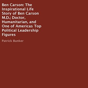 Ben Carson - The Inspirational Life Story of Ben Carson MD Audiobook By Patrick Bunker cover art