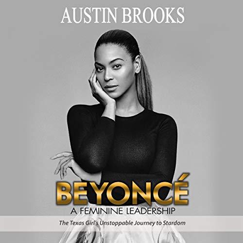 Beyonce: A Feminine Leadership Audiobook By Austin Brooks cover art