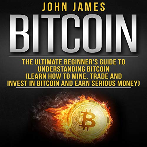 Bitcoin: The Ultimate Beginner's Guide to Understanding Bitcoin Audiobook By John James cover art