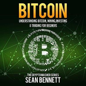 Bitcoin: Understanding Bitcoin, Mining, Investing & Trading for Beginners Audiobook By Sean Bennett cover art