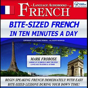 Bite-Sized French in Ten Minutes a Day (English and French Edition) Audiobook By Mark Frobose cover art
