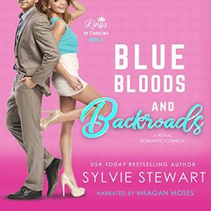 Blue Bloods and Backroads (A Royal Romantic Comedy) Audiobook By Sylvie Stewart cover art