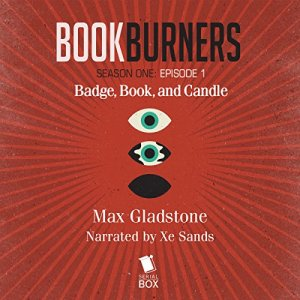 Bookburners: Badge, Book, and Candle: Episode 1 Audiobook By Max Gladstone, Margaret Dunlap, Mur Lafferty, Brian Francis Slattery cover art