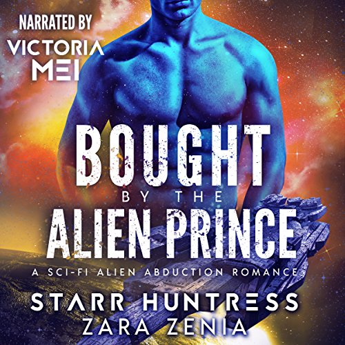 Bought by the Alien Prince: A Sci-Fi Alien Abduction Romance Audiobook By Zara Zenia, Starr Huntress cover art