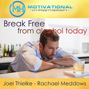 Break Free from Alcohol Today Audiobook By Motivational Hypnotherapy cover art
