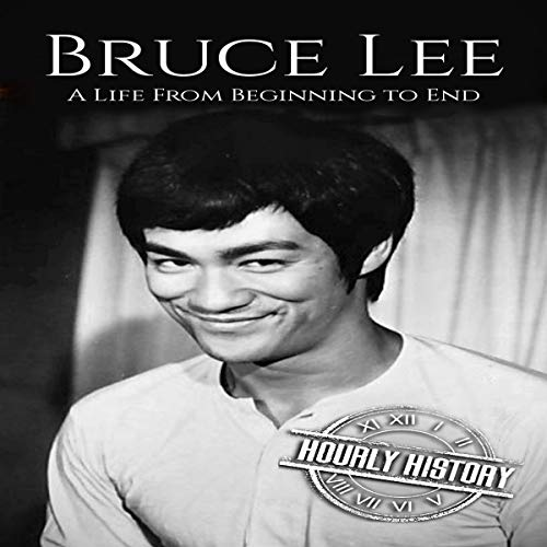 Bruce Lee: A Life from Beginning to End Audiobook By Hourly History cover art