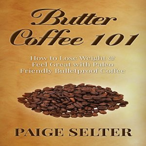 Butter Coffee 101 Audiobook By Paige Selter cover art