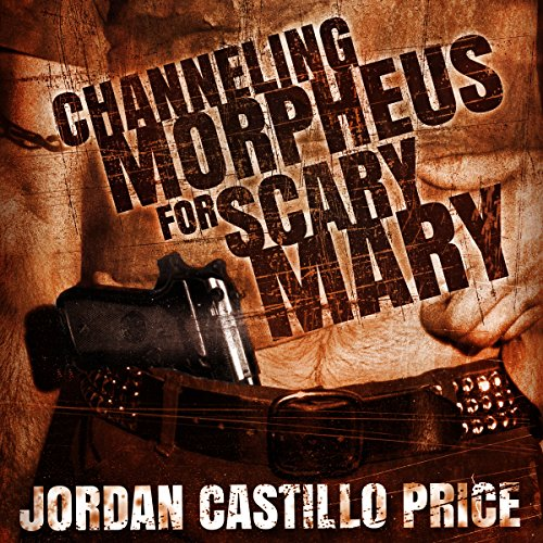 Channeling Morpheus for Scary Mary Audiobook By Jordan Castillo Price cover art