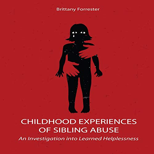 Childhood Experiences of Sibling Abuse Audiobook By Brittany Forrester cover art