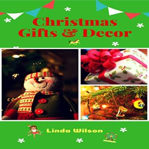 Christmas: Gifts and Decors Audiobook By Linda Wilson cover art