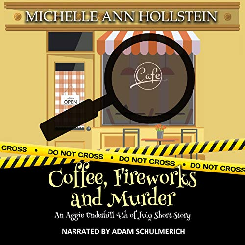 Coffee, Fireworks and Murder: An Aggie Underhill 4th of July Short Story Audiobook By Michelle Ann Hollstein cover art