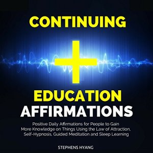 Continuing Education Affirmations Audiobook By Stephens Hyang cover art