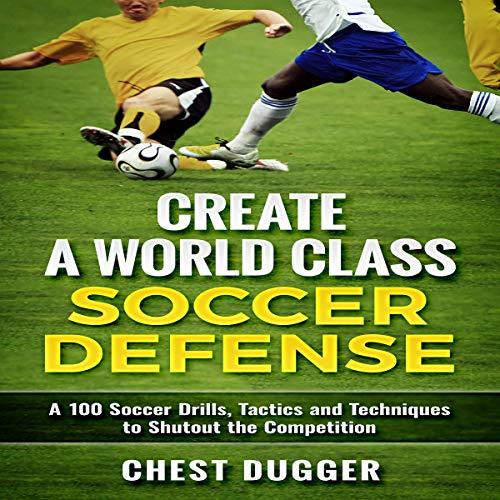 Create a World Class Soccer Defense Audiobook By Chest Dugger cover art