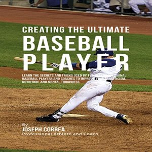 Creating the Ultimate Baseball Player Audiobook By Joseph Correa cover art