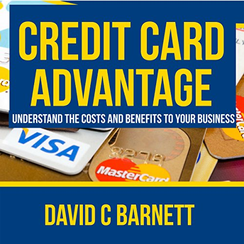 Credit Card Advantage: Understand the Costs and Benefits for Your Business Audiobook By David Barnett cover art