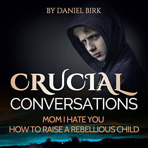 Crucial Conversations: Mom I Hate You Audiobook By David Birk cover art