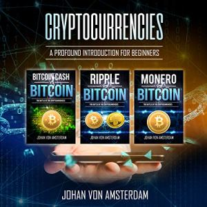Cryptocurrencies: A Profound Introduction for Beginners Audiobook By Johan von Amsterdam cover art