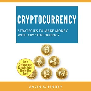 Cryptocurrency: Strategies to Make Money with Cryptocurrency Audiobook By Gavin S. Finney cover art