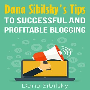 Dana Sibilsky's Tips to Successful and Profitable Blogging Audiobook By Dana Sibilsky cover art