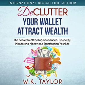 Declutter Your Wallet Attract Wealth Audiobook By W.K. Taylor cover art