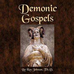 Demonic Gospels: The Truth About the Gnostic Gospels Audiobook By Ken Johnson cover art