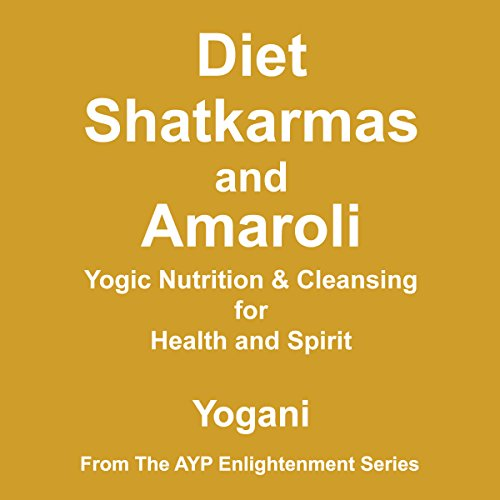 Diet, Shatkarmas, and Amaroli - Yogic Nutrition & Cleansing for Health and Spirit Audiobook By Yogani cover art